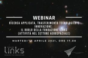 """Martedì 13 aprile 2021 ore 17: webinar """"Ricerca applicata, trasferimento tecnologico e innovazione:  il ruolo della Fondazione Links (attività nel settore aerospaziale)"""""""